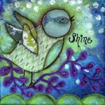 Shine...Sparkle...Sing your Song for the Word to Hear...Don't quiet your happiness, your excitement. Share your light for all to see--for when we shine we make the world a brighter place!  by Jill Lambert  (click image for details