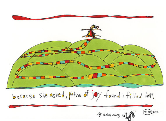 because she asked, paths of joy found and filled her. colorful print. by rachel awes.