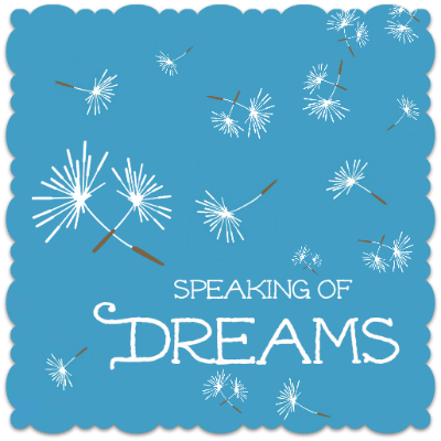 Speaking of Dreams - how will you kick start yours?